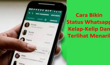 Cara Bikin Status Whatsapp Kelap-Kelip Dan Terlihat Menarik