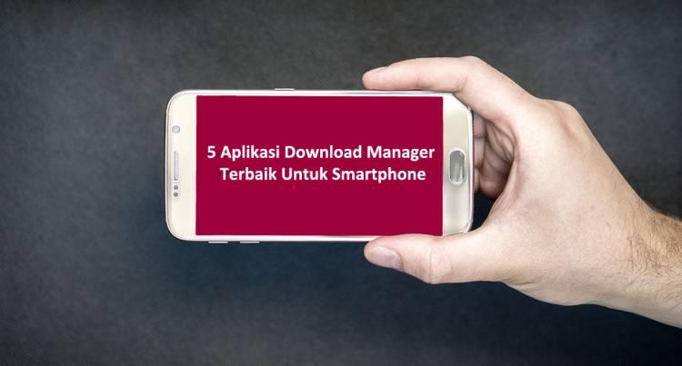 5 Aplikasi Download Manager Terbaik Untuk Smartphone